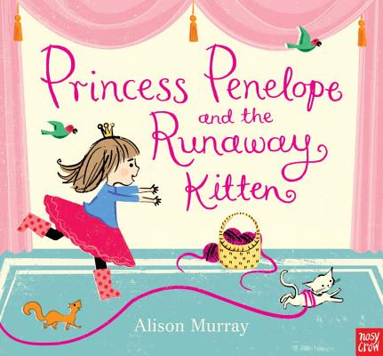 Princess Penelope and the Runaway Kitten By Nosy Crow (COR)/ Murray, Alison (ILT)